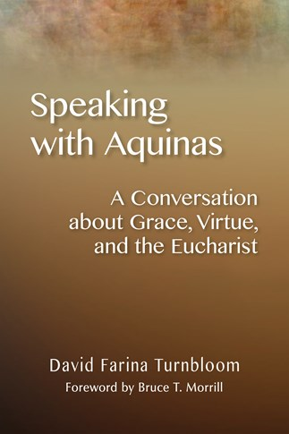 Speaking with Aquinas: A Conversation about Grace, Virtue, and the Eucharist